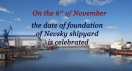 On November 6th, Nevsky Shipyard celebrates its birthday.